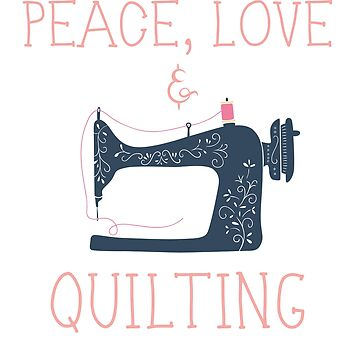 Quilters Peace Love Quilting  by Mikeyy109