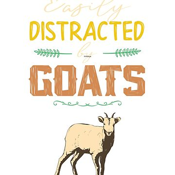 Easily Distracted By Goats Funny Goat Farm Animal  by Mikeyy109