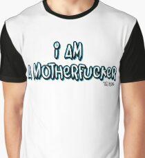 I AM A MOTHERFUCKER Graphic T-Shirt