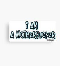 I AM A MOTHERFUCKER Canvas Print