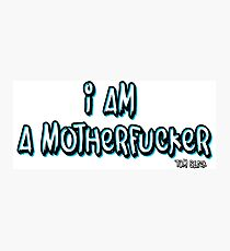 I AM A MOTHERFUCKER Photographic Print