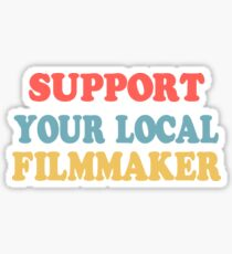 support your local filmmaker! Sticker