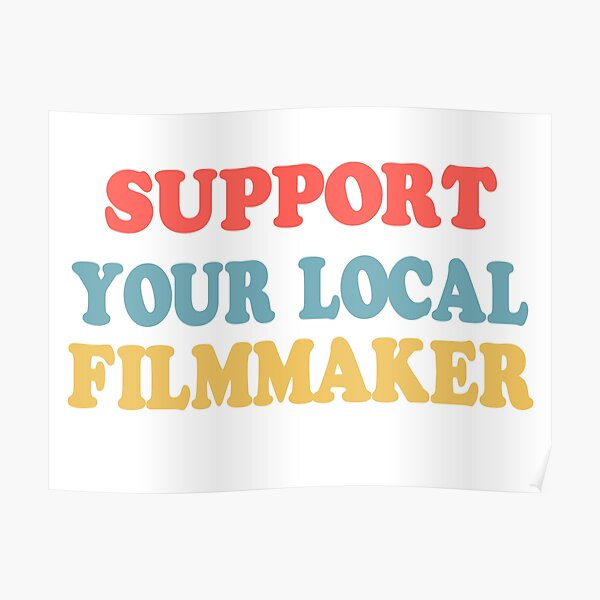 support your local filmmaker! Poster