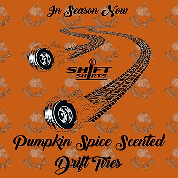 Shift Shirts Pumpkin Spice Drifting by ShiftShirts