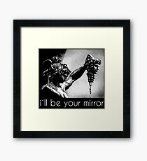 i'll be your mirror Framed Print