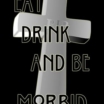 Eat, Drink And Be Morbid. by OriginalDP