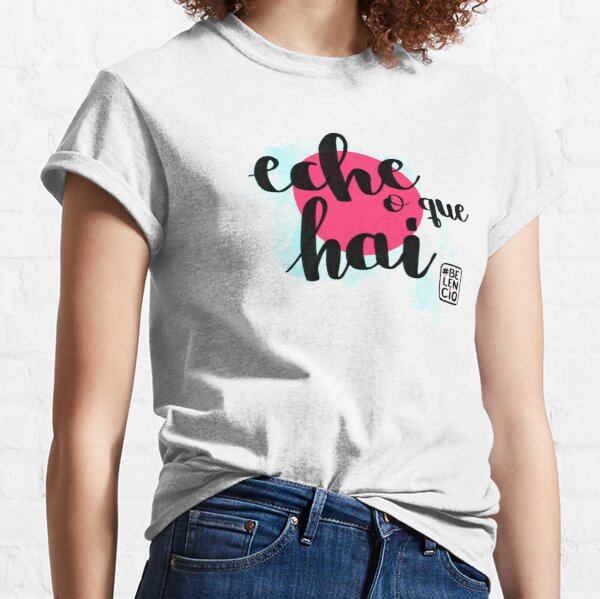 Eche o que hai Camiseta clásica