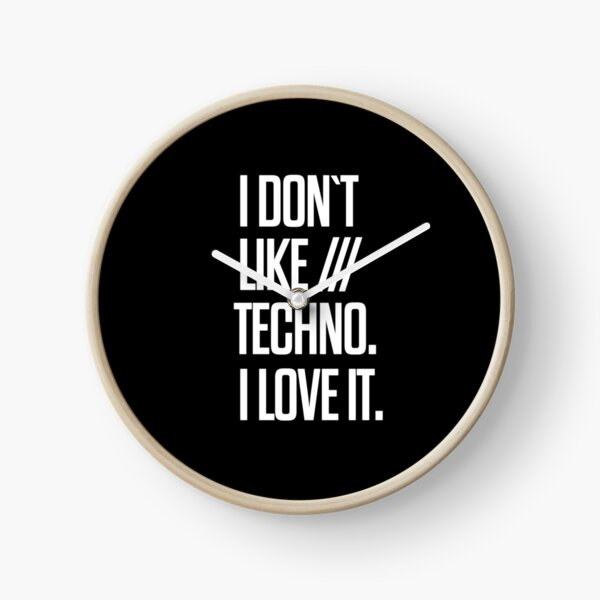 I don´t like Techno. I love it. #2 Uhr