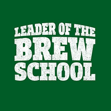Leader of the Brew School Saint Patrick's Day Funny by mrgraphilip