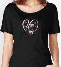 You And Me -  Cool, Joke, Funny, Cute, Valentine, Heart, Cupid, Love Women's Relaxed Fit T-Shirt