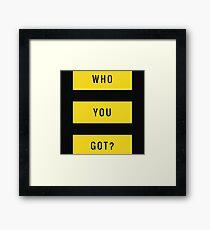 Who You Got?  Framed Print