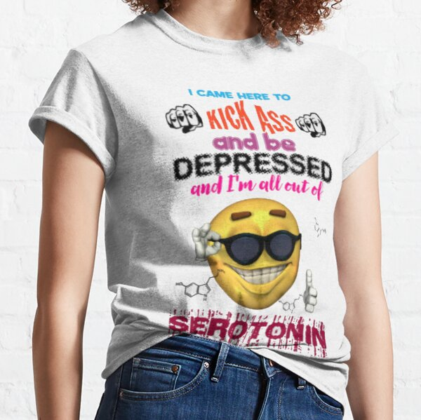 I Came Here To Kick Ass and Be Depressed Classic T-Shirt