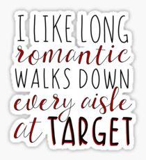 I like long romantic walks down every isle of target Sticker