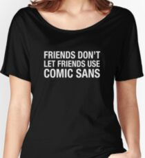 Friends Don't Let Friends Use Comic Sans Women's Relaxed Fit T-Shirt