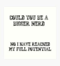 Could you be a bigger nerd? - Community quote Art Print