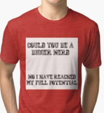 Could you be a bigger nerd? - Community quote Tri-blend T-Shirt