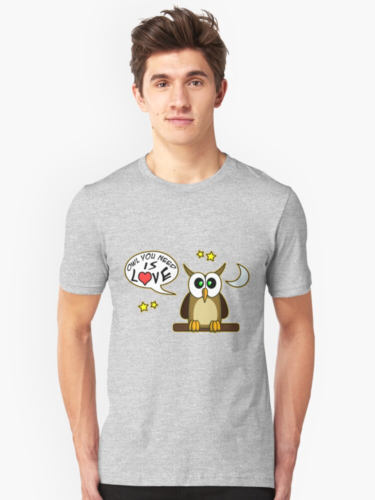 Owl you need is love! Unisex T-Shirt Front