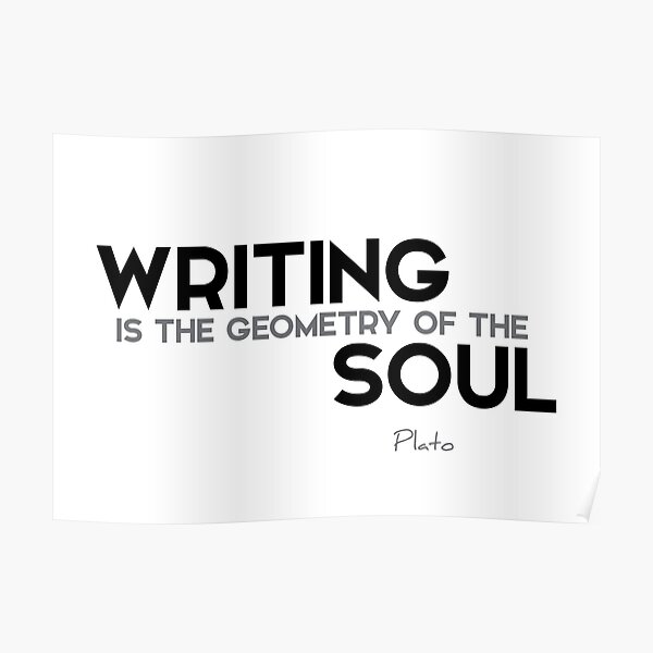 writing is the geometry of the soul - plato Poster