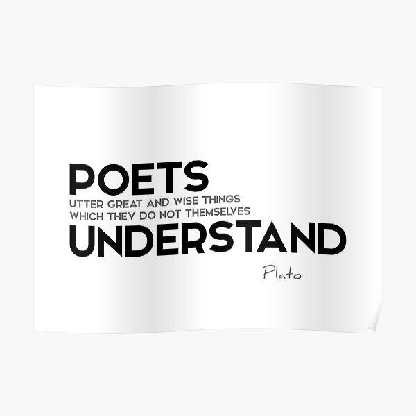 poets understand - plato Poster