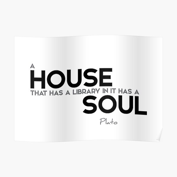 house, library, soul - plato Poster