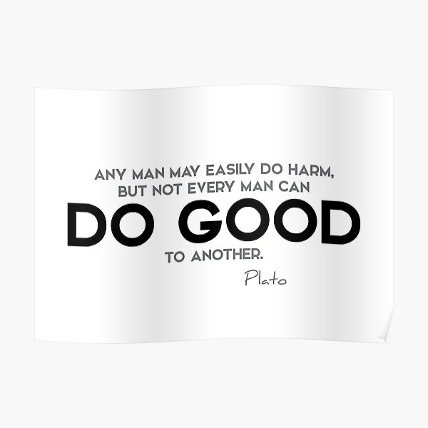 do good to another - plato Poster