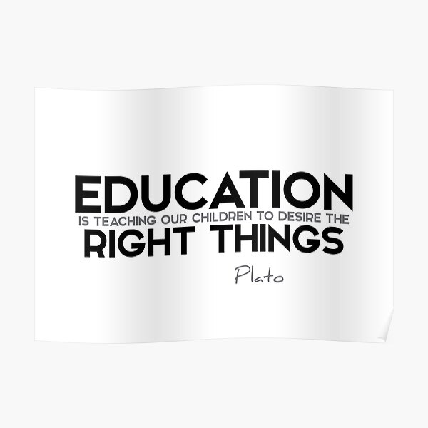 education: desire the right things - plato Poster