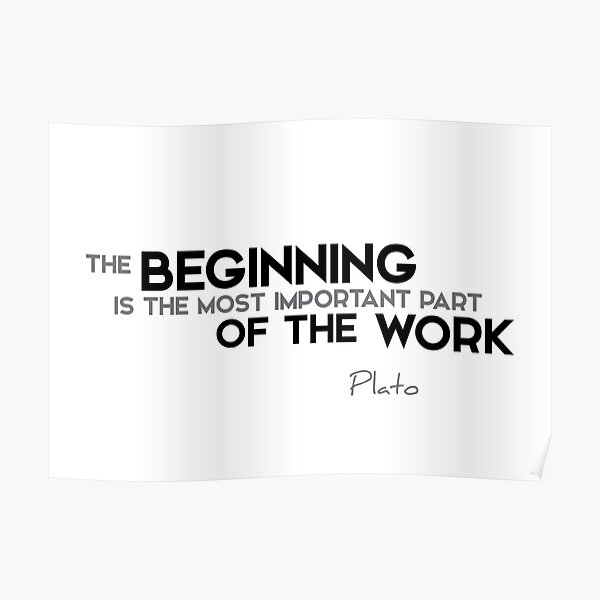 the beginning is the most important part of the work - plato Poster