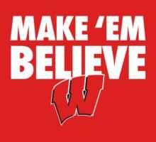 Wisconsin Badgers Make 'Em Believe Shirt | Unisex T-Shirt