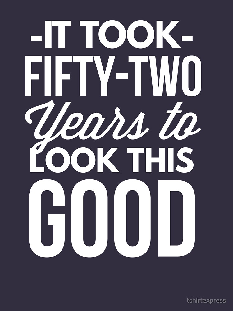It took 52 years to look this good by tshirtexpress