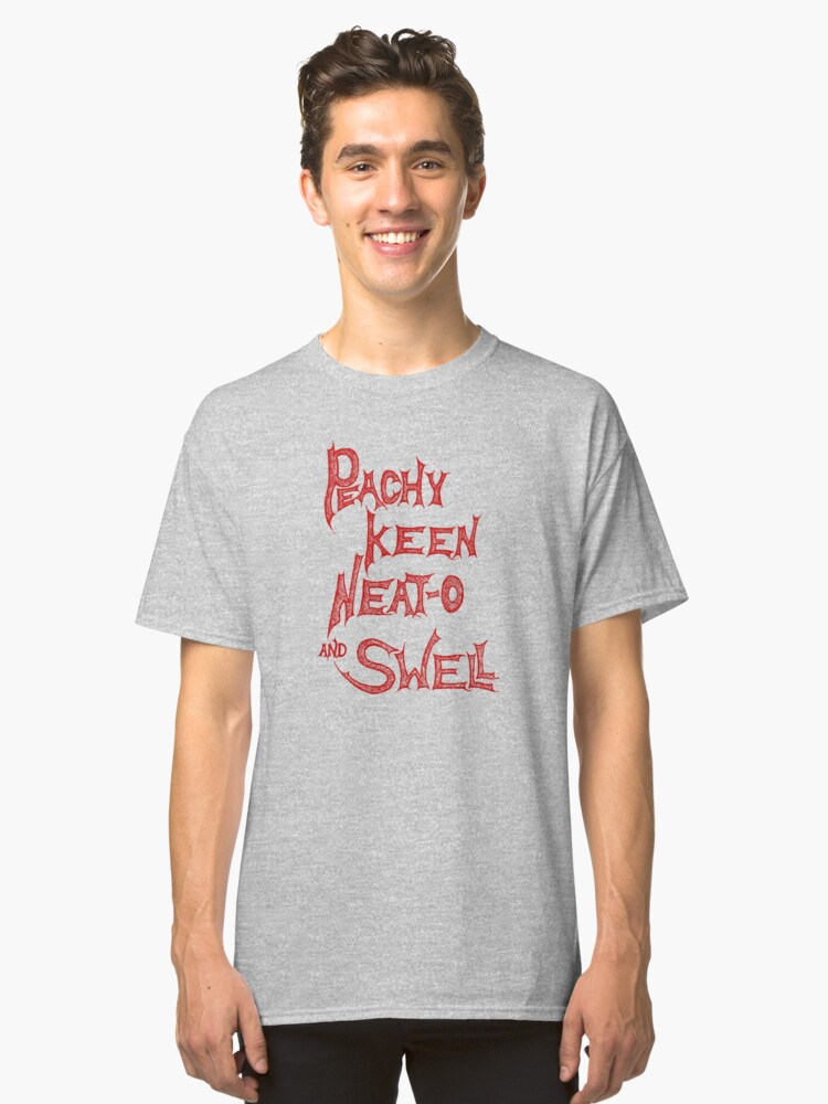 Peachy, Keen, Neat-o, and Swell. -- Bright Red Classic T-Shirt Front