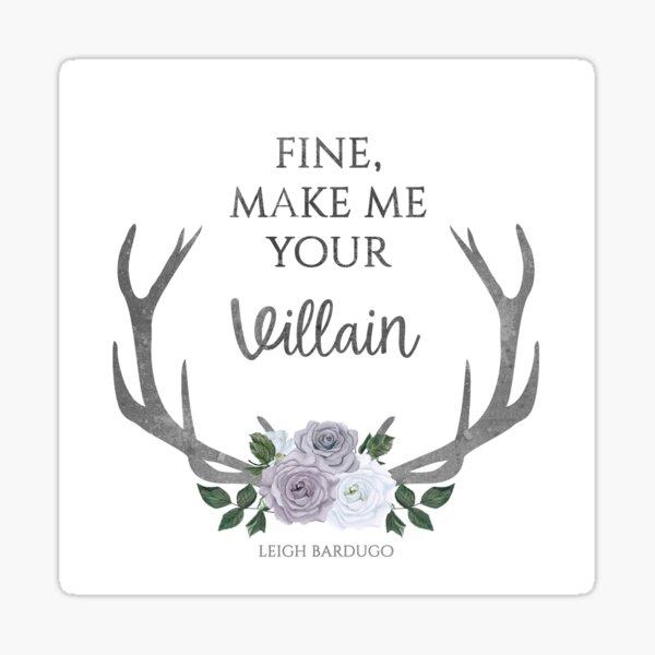 Make me your villain - The Darkling quote - Leigh Bardugo - White Sticker