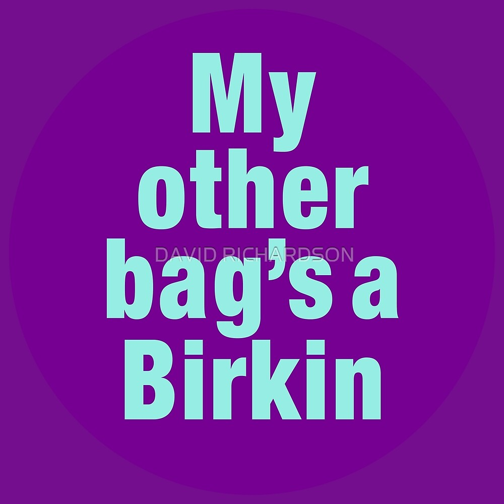 My Other Bag's A Birkin by DAVID RICHARDSON