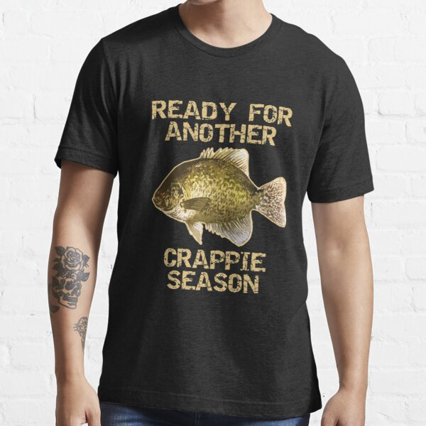 Ready For Another Crappie Season | Crappie Fishing Essential T-Shirt