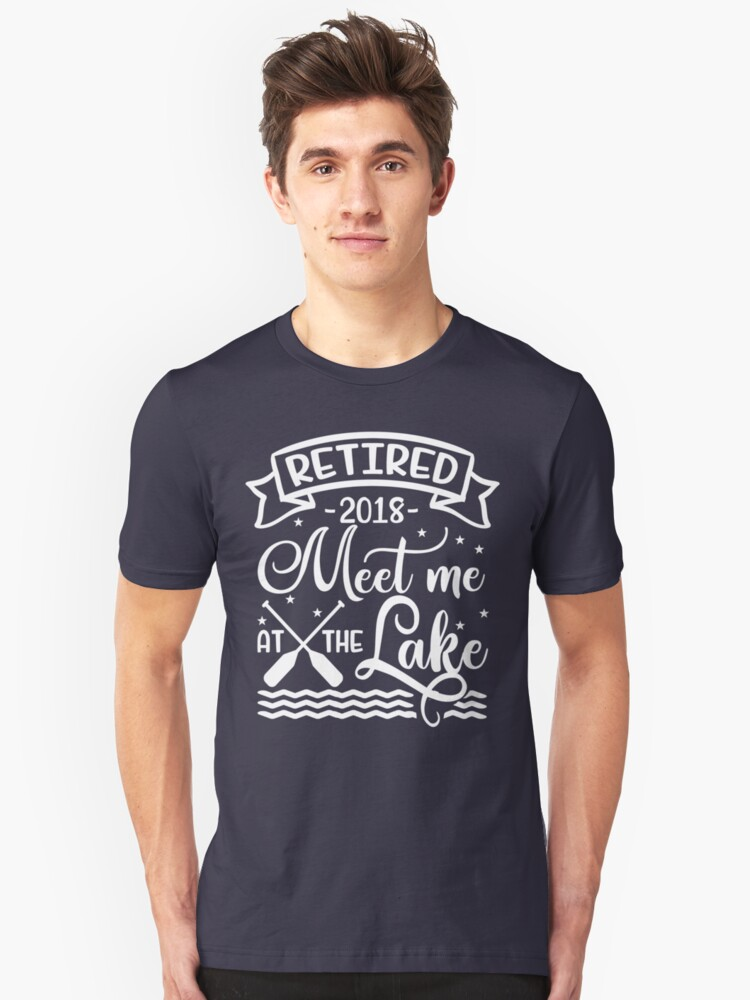 Retired 2018 Meet Me at the Lake - Retirement Unisex T-Shirt Front
