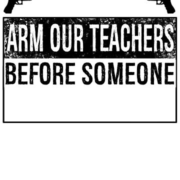 Pro-Gun Arm Teachers Protect Kids Catchy Political T-Shirt by INFPMama