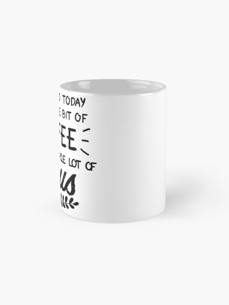 Alternate view of All I Need Today Is a Little Bit of Coffee and a Whole Lot of Jesus Mug