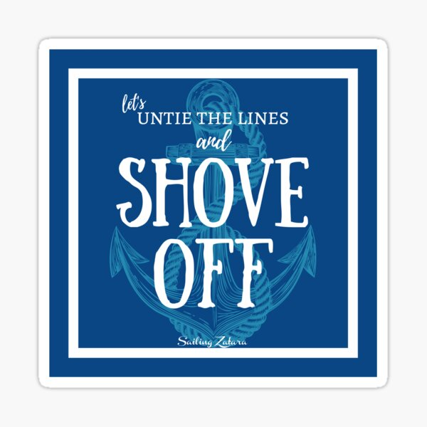 Untie the Lines and Shove Off! Sticker
