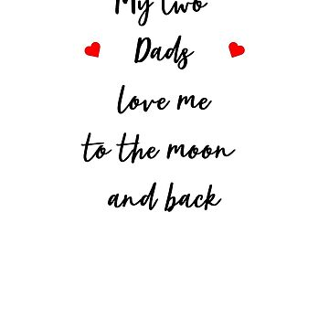 My Two Dads Love Me to the Moon and Back by ianlewer