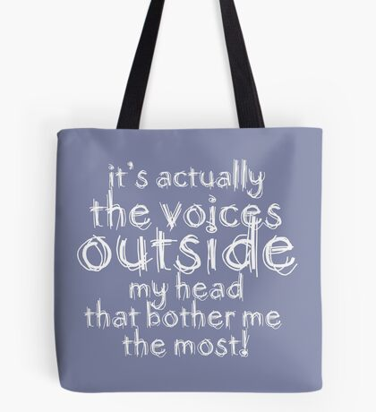 It's actually the voices OUTSIDE my head that bother me the most! #redbubble #typography Tote Bag