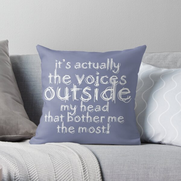 It's actually the voices OUTSIDE my head that bother me the most! #redbubble #typography Throw Pillow