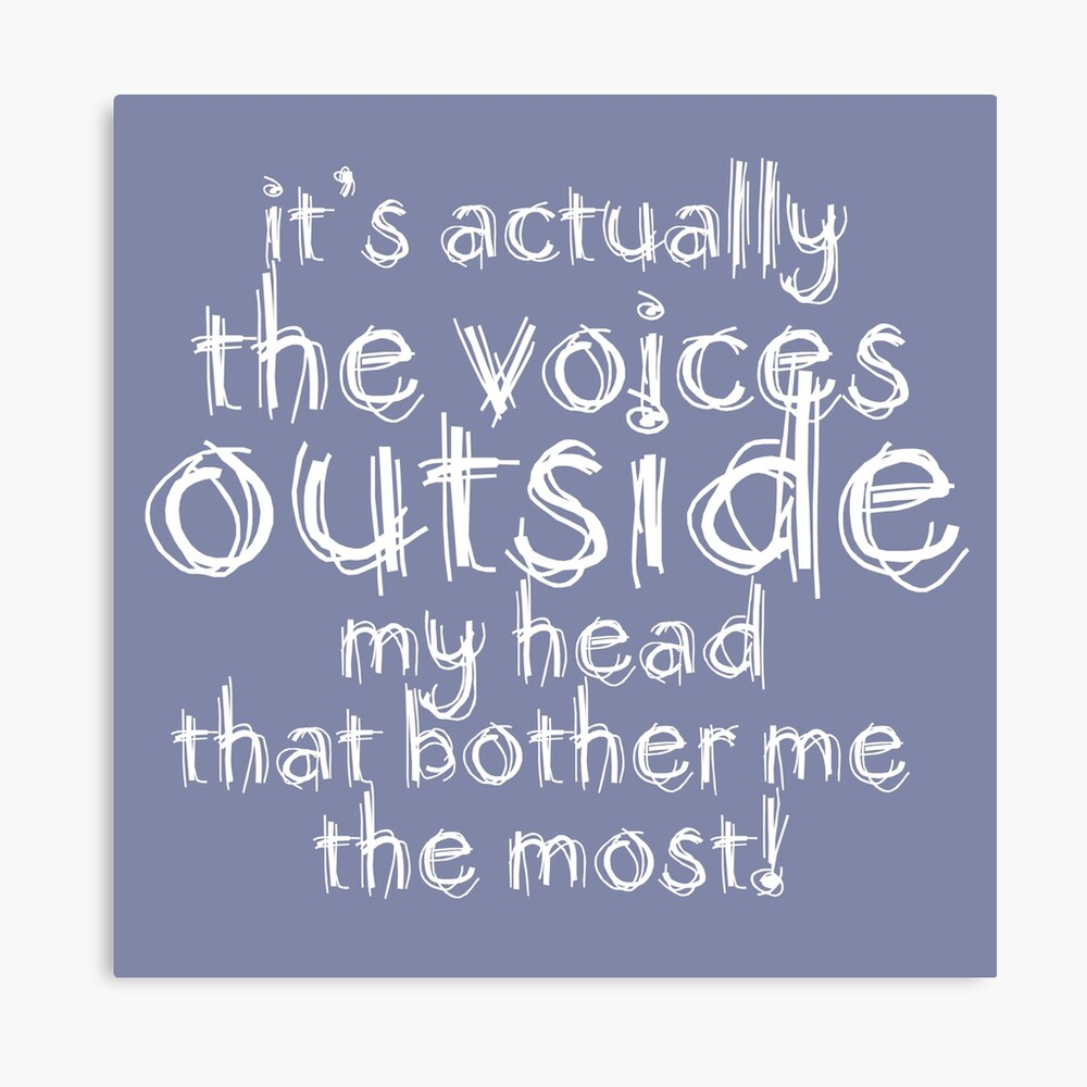 It's actually the voices OUTSIDE my head that bother me the most! #redbubble #typography Canvas Print
