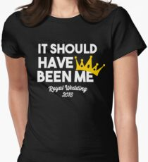 It Should Have Been Me Royal Wedding 2018 Watch Party Women's Fitted T-Shirt