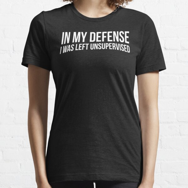 In My Defense Unsupervised Funny T-shirt Essential T-Shirt