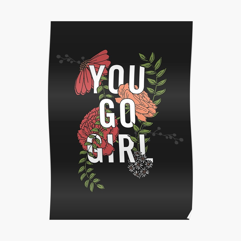 You Go Girl with Florals Poster