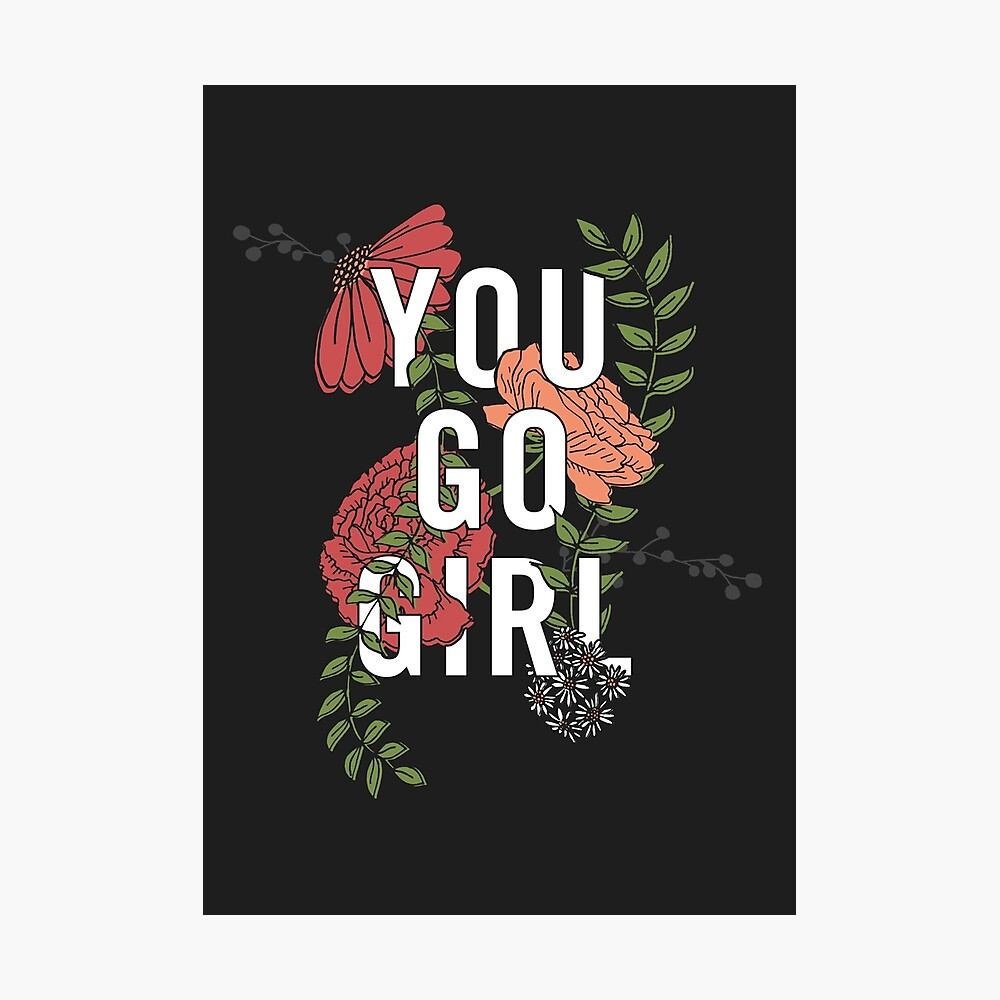 You Go Girl with Florals Photographic Print