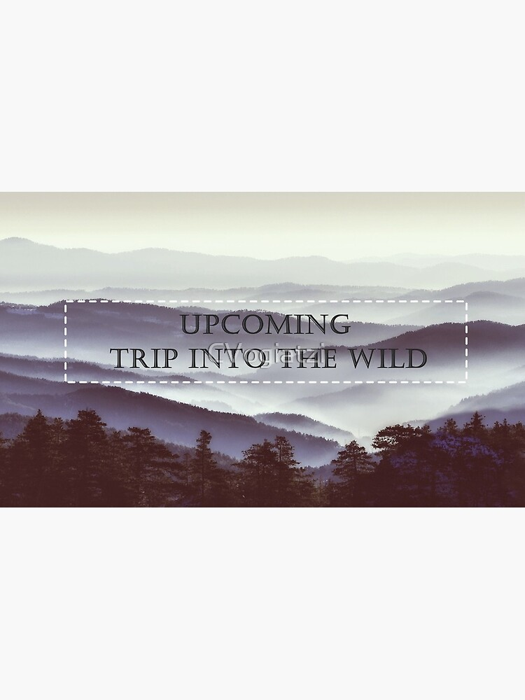 Upcoming Trip Into The Wild by CVogiatzi