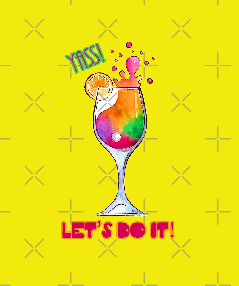 YASS! LET'S DO IT! Cocktail! by Jecolds