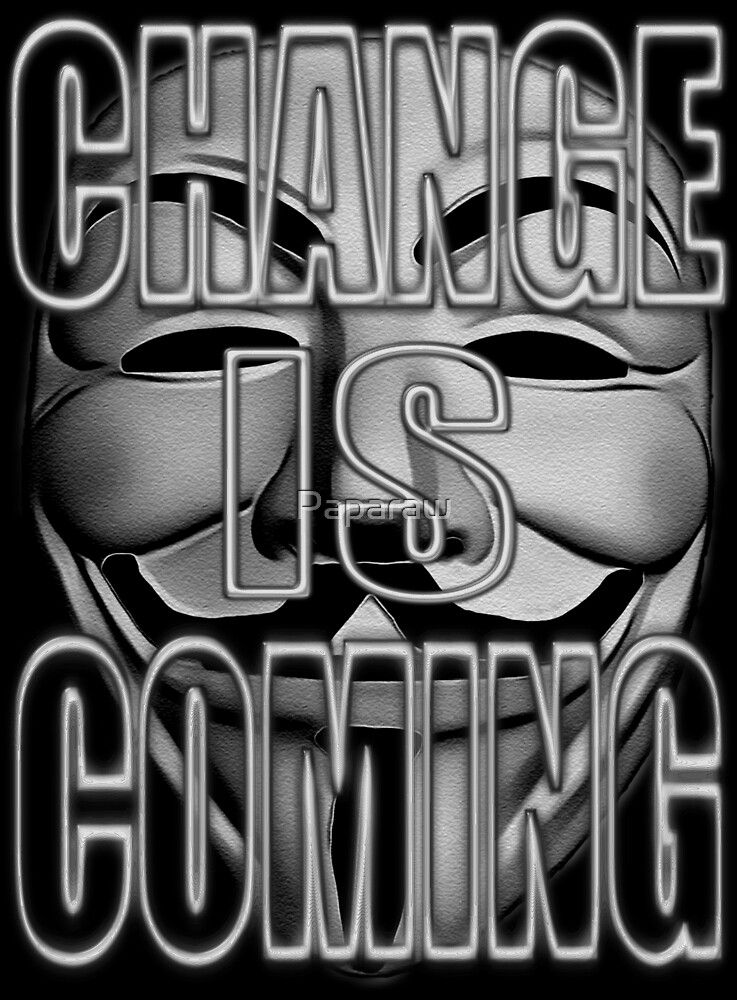 ANONYMOUS. CHANGE IS COMING by Paparaw