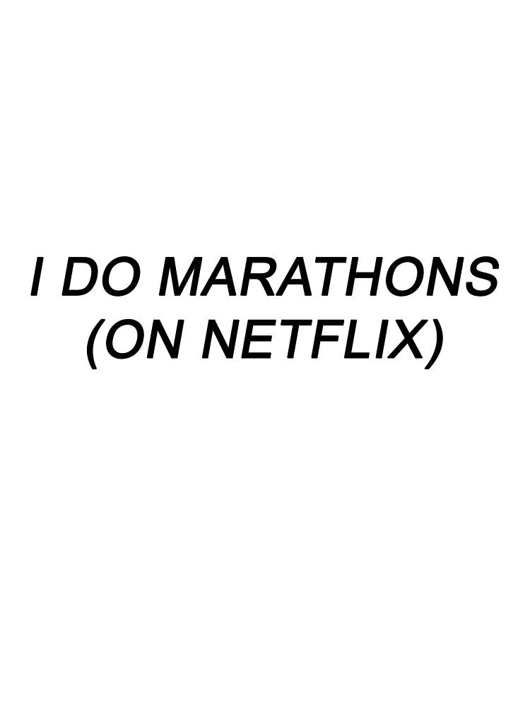 I DO MARATHONS (ON NETFLIX) by alyssadesigns
