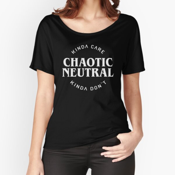 Chaotic Neutral Alignment Kinda Care Kinda Don't Funny Quotes Relaxed Fit T-Shirt